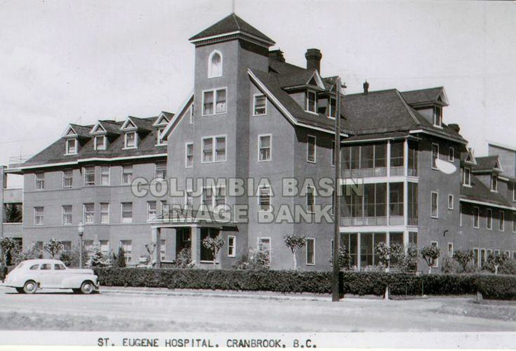 St. Eugene Hospital, Cranbrook, BC: Columbia Basin Institute of Regional History This is where I was born.