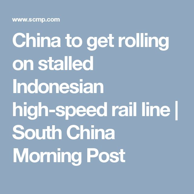 China to get rolling on stalled  Indonesian high-speed rail line | South China Morning Post