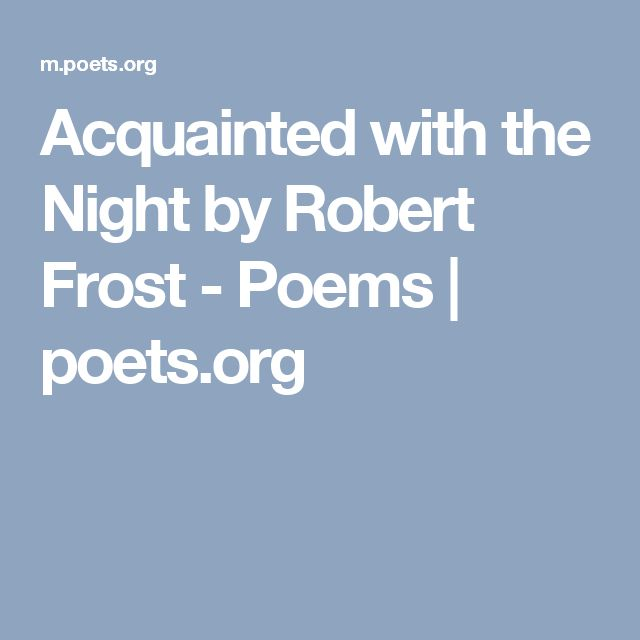 A comparison of poems stopping by woods on a snowy evening and acquainted with the night by robert f