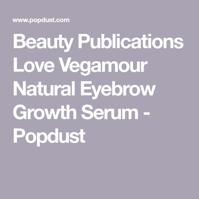 Why Beauty Publications Are Raving About Vegamour's Natural Eyebrow Growth Serum