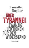 Zusammenfassung Über Tyrannei von Timothy Snyder. Geschichte wiederholt sich – außer, wir tun etwas dagegen.