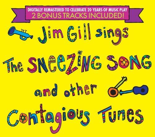 Jim Gill Sings the Sneezing Song and Other Contagious Tunes - 20th Anniversary Edition ~ Jim Gill