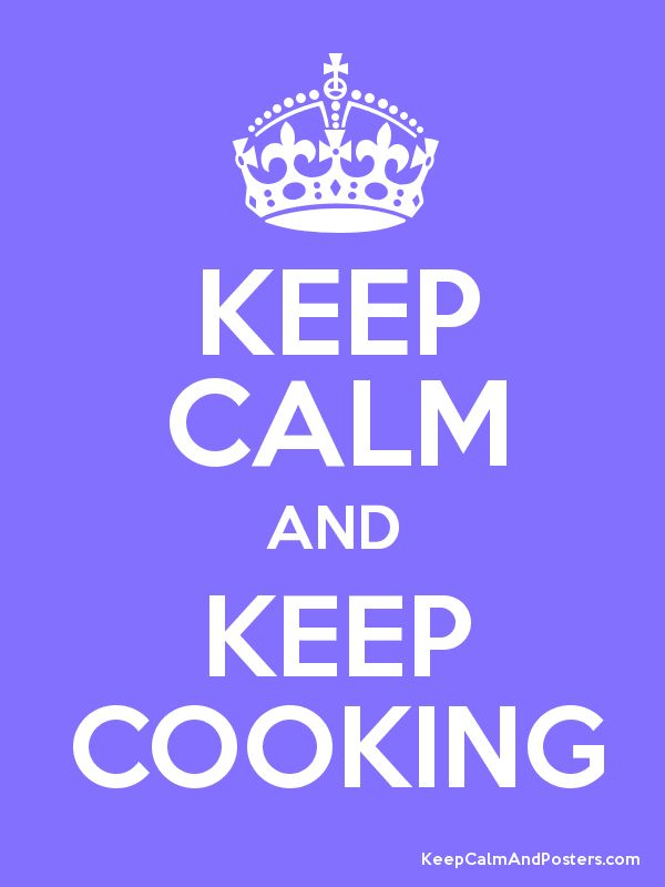 keep calm and posters   Keep Calm and KEEP COOKING Poster