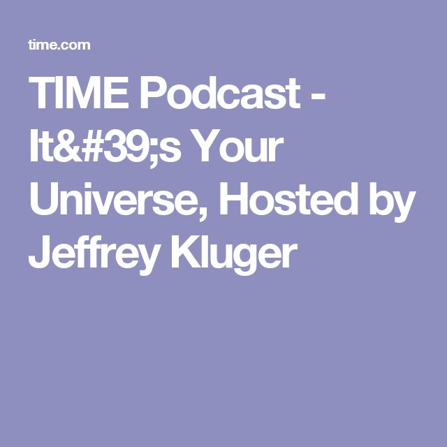 TIME Podcast - It's Your Universe, Hosted by Jeffrey Kluger