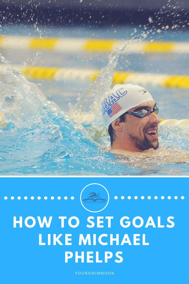 How To Set Goals Like Michael Phelps Michael Phelps Phelps Swimming Workout