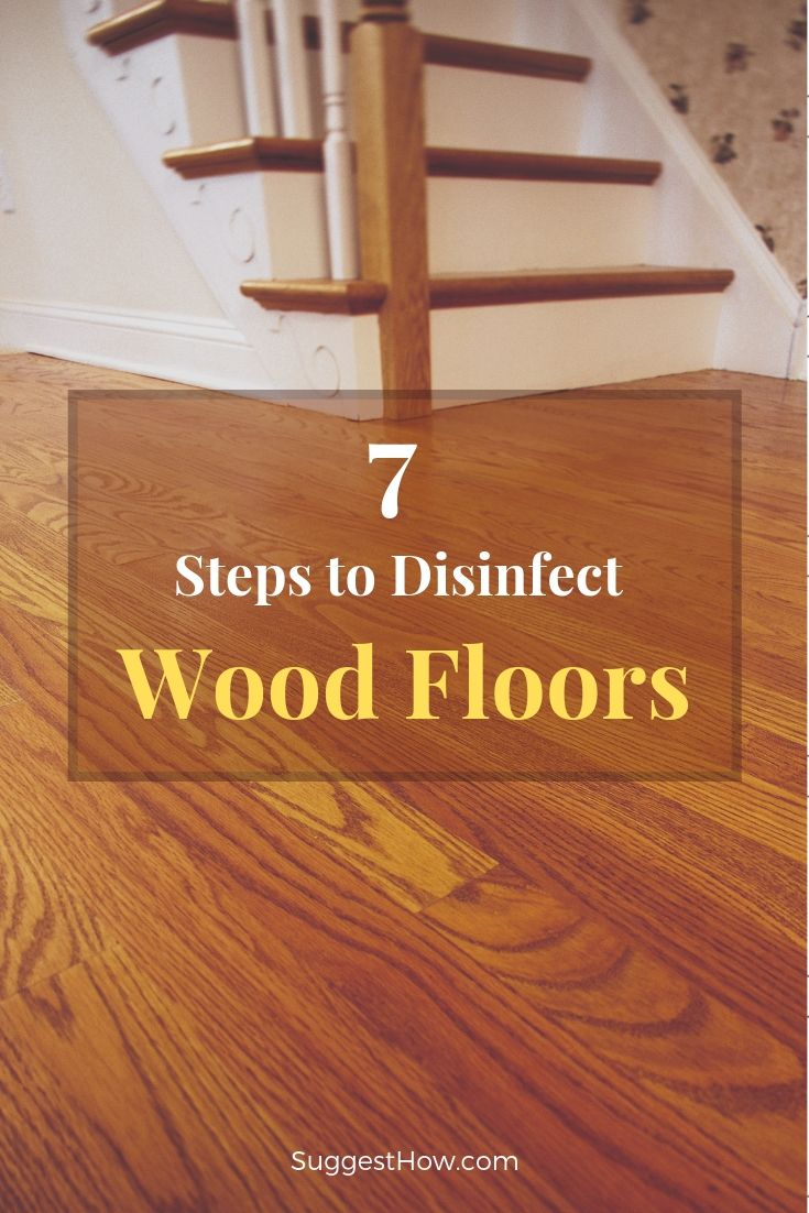 How To Disinfect Wood Floors 7 Step Guide To Floor Disinfection Cleaning Wood Floors Wood Floors Clean Hardwood Floors