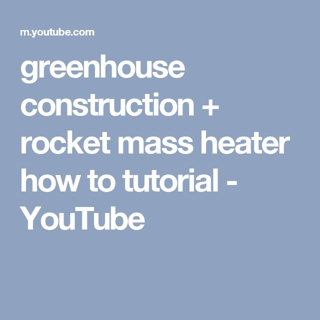 greenhouse construction + rocket mass heater how to tutorial - YouTube