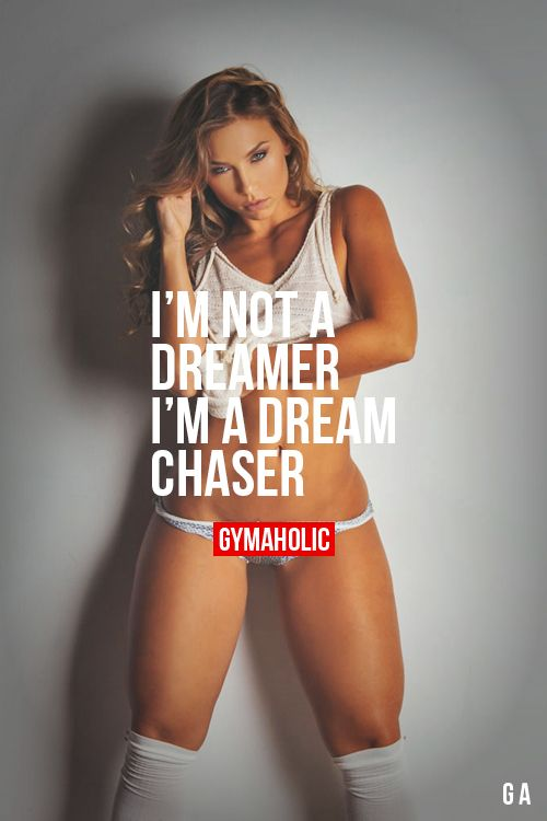 "gymaaholic: "" I'm Not A Dreamer, I'm A Dream Chaser It's time to live your dream, now! Nicole Mejia http://www.gymaholic.co """