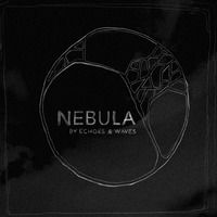Echoes & Waves - Nebula - Reflection by Echoes & Waves on SoundCloud