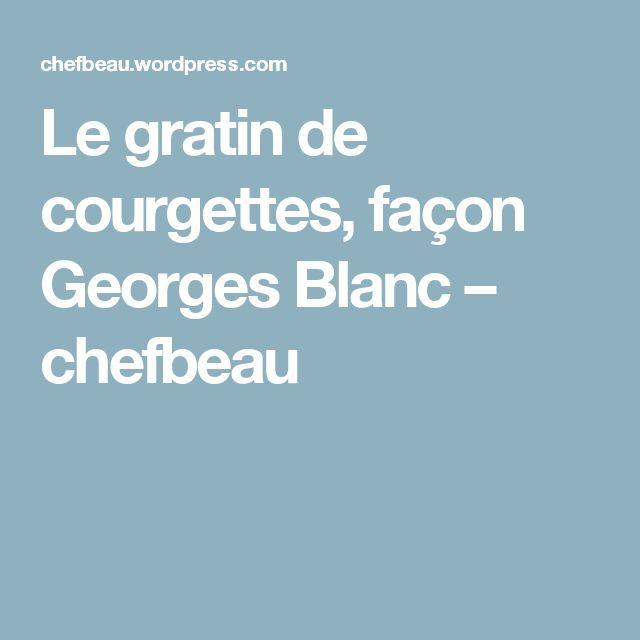 Le gratin de courgettes, façon Georges Blanc – chefbeau