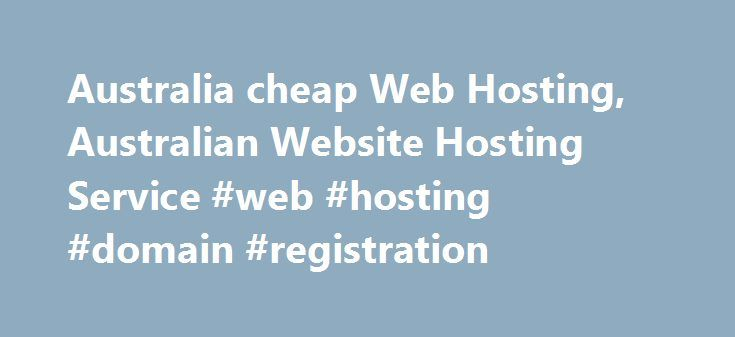 Australia cheap Web Hosting, Australian Website Hosting Service #web #hosting #domain #registration http://hosting.remmont.com/australia-cheap-web-hosting-australian-website-hosting-service-web-hosting-domain-registration/  #cheap web hosting australia # Australia fast, reliable web hosting Cheap Domains has always been at the forefront of best value hosting and domain names, but we want to do even better. Check out our latest upgrades. We've added *UNLIMITED*... Read more