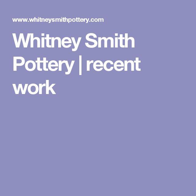 Whitney Smith Pottery | recent work