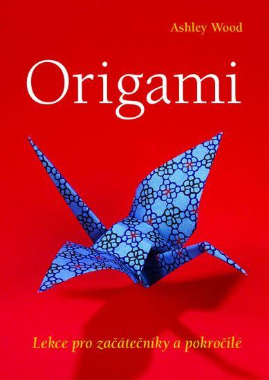 Kniha Origami - Lekce pro začátečníky a pokročilé | bux.cz