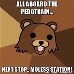 Pedobear - All aboard the pedotrain... next stop.. Moless station!