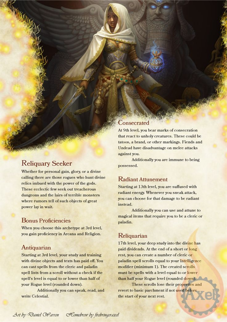 The Reliquary Seeker. Not all rogues are ne'er-do-wells, some have a higher calling and seek out ancient relics on a quest from the gods! Homebrewed for Dungeons and Dragons 5th Edition by me. Artist is tagged at the bottom of the page. PDF (Minor...