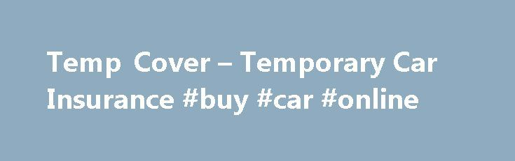 Temp Cover – Temporary Car Insurance #buy #car #online http://car-auto.remmont.com/temp-cover-temporary-car-insurance-buy-car-online/  #temp car insurance # Tempcover Car Insurance Compare Temporary Insurance Quotes in seconds […]
