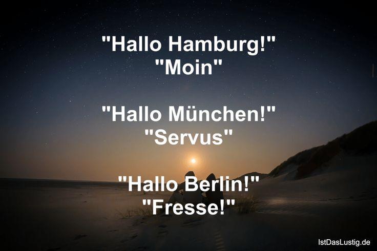 """""""Hallo Hamburg!"""" """"Moin""""  """"Hallo München!"""" """"Servus""""  """"Hallo Berlin!"""" """"Fresse!"""" ... gefunden auf https://www.istdaslustig.de/spruch/562 #lustig #sprüche #fun #spass"""