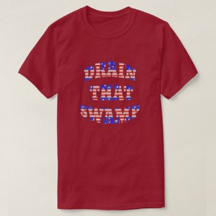 Drain That Swamp Patriotic T Shirts  $25.65  by vanilla_primrose  - cyo customize personalize diy idea