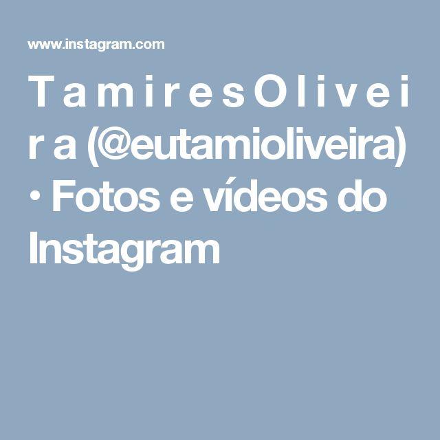 T a m i r e s O l i v e i r a (@eutamioliveira) • Fotos e vídeos do Instagram