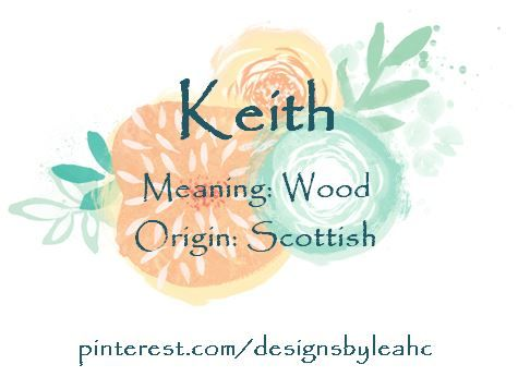 Baby Boy Name: Keith. Meaning: Wood. Origin: Scottish.