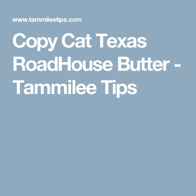 Copy Cat Texas RoadHouse Butter - Tammilee Tips
