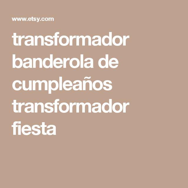 transformador banderola de cumpleaños transformador fiesta
