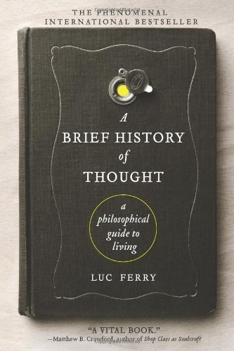 A Brief History of Thought: A Philosophical Guide to Living by Luc Ferry, http://www.amazon.com/dp/0062074245/ref=cm_sw_r_pi_dp_aqWpqb0KDT1RF: Worth Reading, Living Ebook, Influenti Philosophical, Books Ass, Guide To, Books Worth, Fantastic Books, Luc Ferris, Philosophical Guide