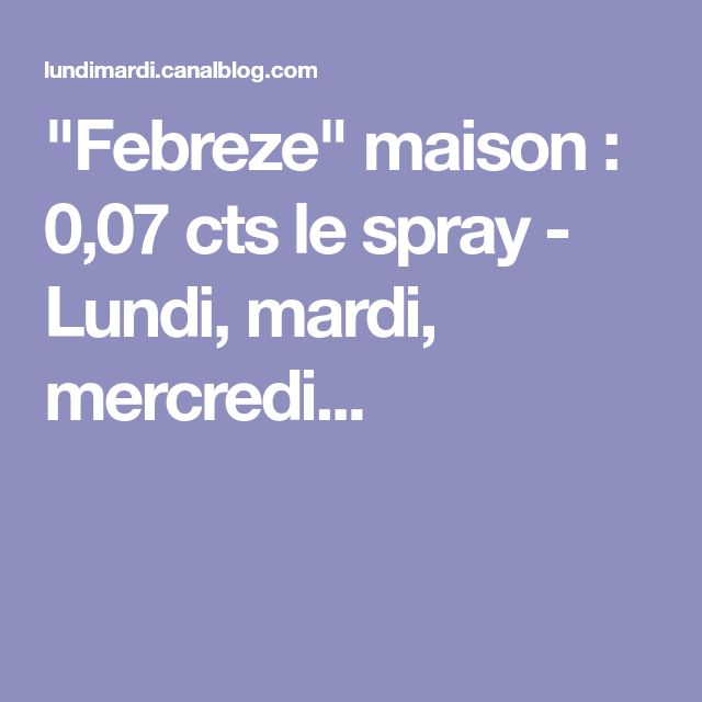 """Febreze"" maison : 0,07 cts le spray - Lundi, mardi, mercredi..."