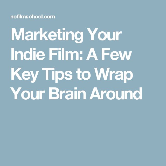 Marketing Your Indie Film: A Few Key Tips to Wrap Your Brain Around