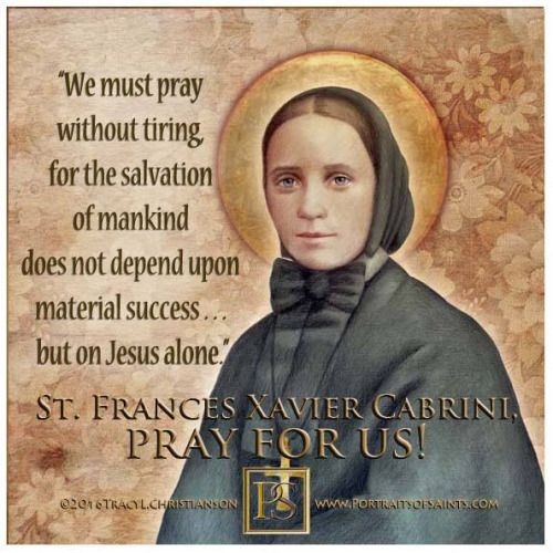 Saint Frances Xavier Cabrini ,[1850 - 1917]. Feast day: November 13, (Patronage: immigrants, hospital administrators)