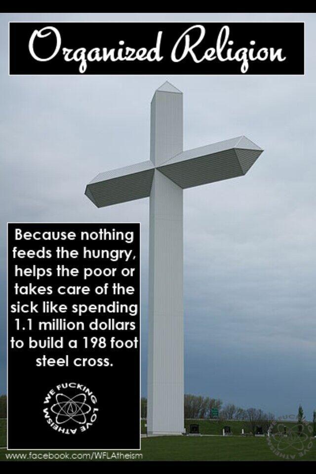 """Organized religion wastes money that cud help the poor. #atheistrollcall #atheists #atheism"""