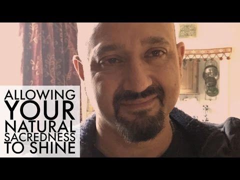 Allowing Your Natural Sacredness To Shine - YouTube