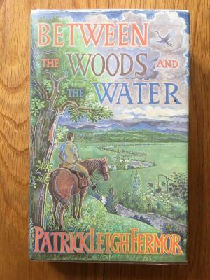 Between the Woods and the Water - Patrick Leigh Fermor