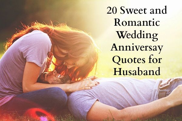20 Sweet Wedding Anniversary Quotes For Husband He Will Love Anniversary Quotes For Husband Love And Romance Quotes Husband Quotes