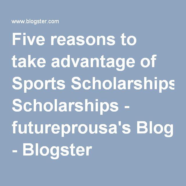Five reasons to take advantage of Sports Scholarships - futureprousa's Blog - Blogster