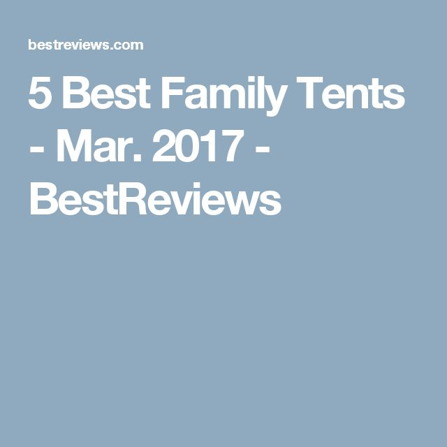 5 Best Family Tents - Mar. 2017 - BestReviews