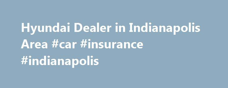 Hyundai Dealer in Indianapolis Area #car #insurance #indianapolis http://delaware.nef2.com/hyundai-dealer-in-indianapolis-area-car-insurance-indianapolis/  # Ray Skillman Hyundai: Trusted Hyundai Dealers for Indianapolis and Greenwood Drivers As Hyundai dealerships serving Greenwood, Indianapolis, Fort Wayne, and Louisville, we have one goal at Ray Skillman Hyundai: to bring you exceptional customer service. We want every aspect of your car-buying experience to provide you with the…
