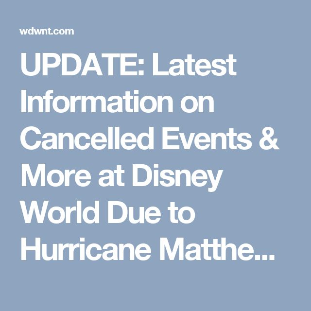 UPDATE: Latest Information on Cancelled Events & More at Disney World Due to Hurricane Matthew - WDW News TodayWDW News Today