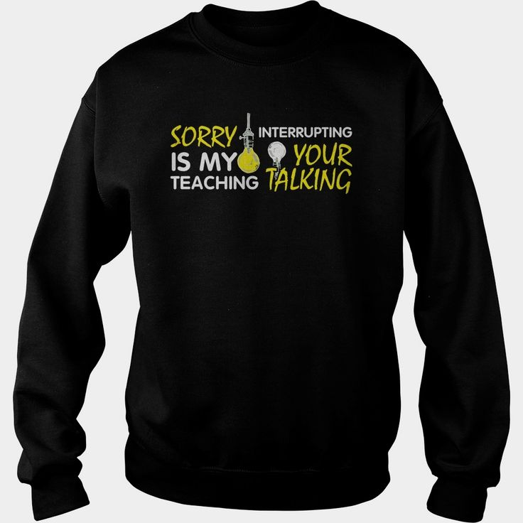 SORRY IS MY TEACHING INTERRUPTING YOUR TALKING T SHIRT, Order HERE ==> https://www.sunfrog.com/Sports/125695708-735759959.html?6782, Please tag & share with your friends who would love it,cycling outdoor, archery women, archery gear#home, #quotes, #science  #legging #shirts #ideas #popular #shop #goat #sheep #dogs #cats #elephant #pets #art #cars #motorcycles #celebrities #DIY #crafts #design #food #drink #gardening #geek #hair #beauty #health #fitness