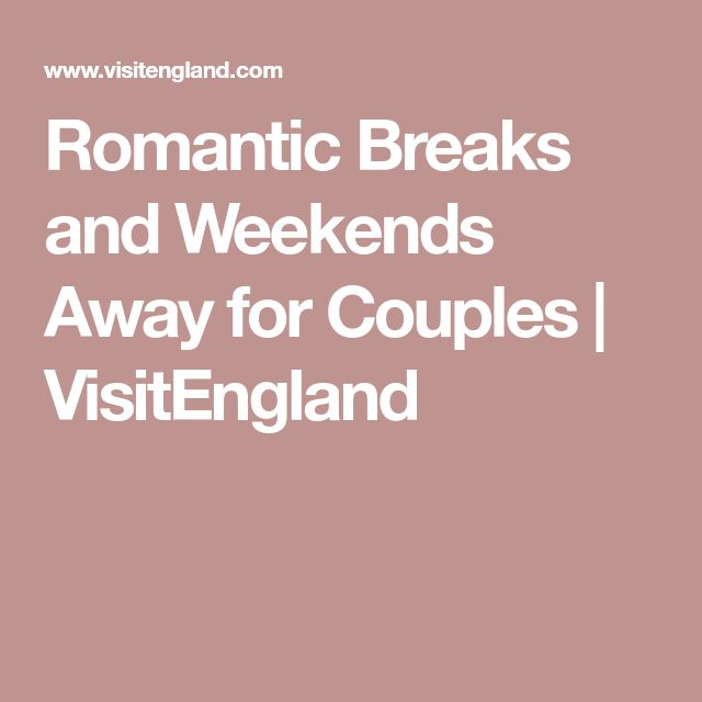Romantic Breaks and Weekends Away for Couples | VisitEngland