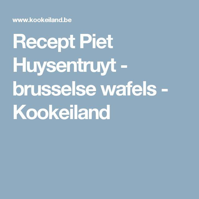 Recept Piet Huysentruyt - brusselse wafels - Kookeiland