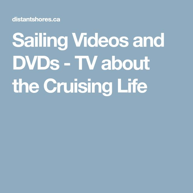 Sailing Videos and DVDs - TV about the Cruising Life