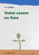 il mio grande caos: Vorrei essere un fiore. Eric Battut.