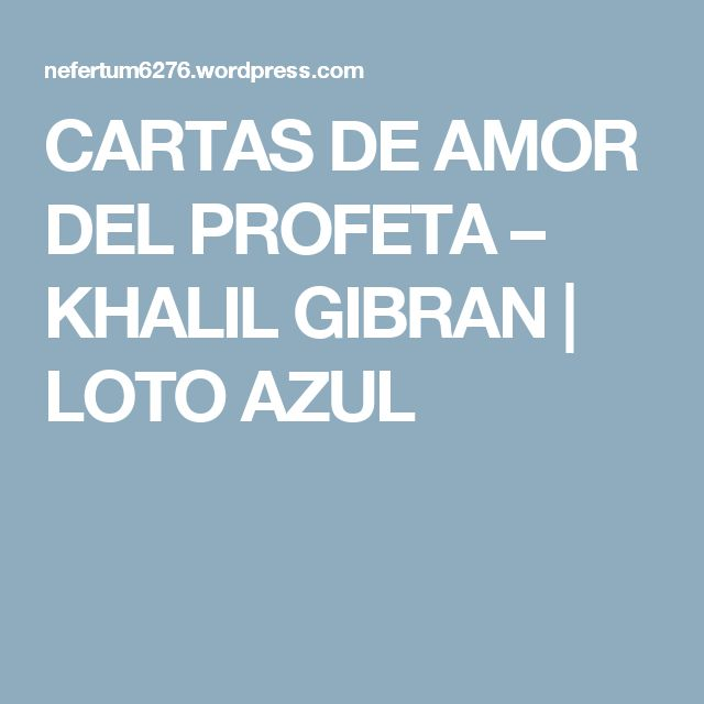 CARTAS DE AMOR DEL PROFETA – KHALIL GIBRAN | LOTO AZUL