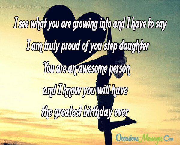 I See What You Are Growing Into And I Have To Say I Am Truly Proud Of You St In 2021 Birthday Quotes For Daughter Happy Birthday Step Daughter Birthday Wishes