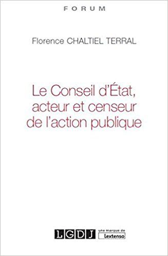 Le Conseil d'État, acteur et censeur de l'action publique - Chaltiel Terral Florence