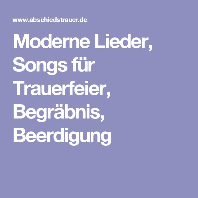 moderne lieder songs f r trauerfeier begr bnis beerdigung trauerspr che pinterest. Black Bedroom Furniture Sets. Home Design Ideas