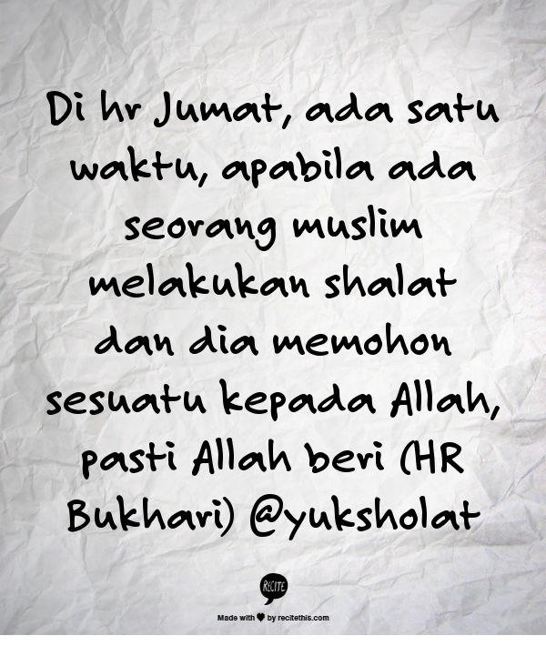 Di hr Jumat, ada satu waktu, apabila ada seorang muslim melakukan shalat dan dia memohon sesuatu kepada Allah, pasti Allah beri (HR Bukhari) @yuksholat