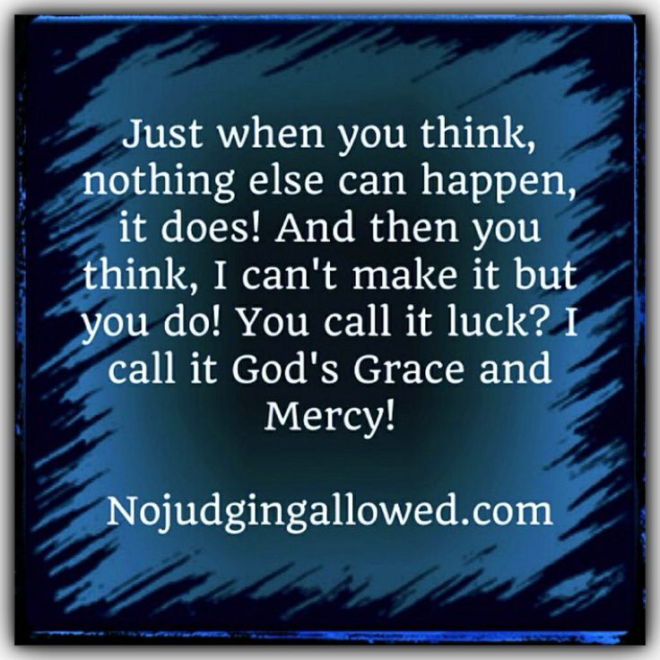 Gods Grace Quotes: God's Grace & Mercy! ONLY God's Grace And Mercy Sustains