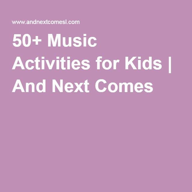 50+ Music Activities for Kids | And Next Comes L